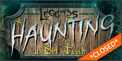 closed-haunts-legends-haunting-at-old-town